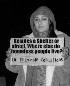 Besides a shelter of the street, where else do homeless people live at?
