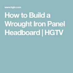 How to Build a Wrought Iron Panel Headboard   HGTV