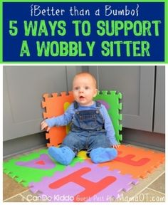 Glynis said Better than a Bumbo: 5 Ways to Support a Wobbly Sitter #childdevelopment #babies #pediOT