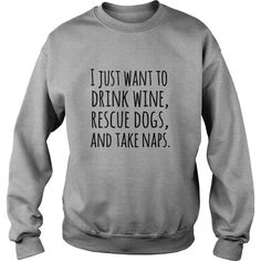I just want to drink wine rescue dogs and take naps tshirts
