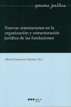Nuevas orientaciones en la organización y estructuración jurídica de las fundaciones / Alberto Emparanza Sobejano (dir.) ; autores, José Miguel Embid Irujo...[et al.], 2014