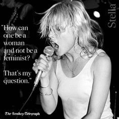 """Above: """"How can one be a woman and not be a feminist? That's my question"""":    Debbie Harry quote from a    2011 interview  with The Guardian"""