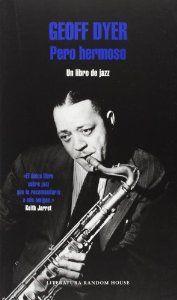 Pero hermoso : un libro de jazz / Geoff Dyer http://fama.us.es/record=b2591997~S5*spi