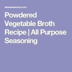 Powdered Vegetable Broth Recipe | All Purpose Seasoning