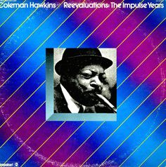 Coleman Hawkins: Reevaluations – The Impluse Years