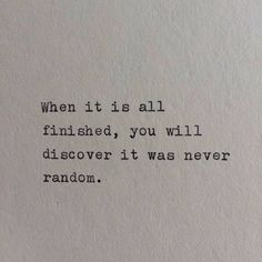 When it is all finished, you will discover it was never random.