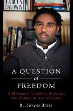 A question of freedom : a memoir of survival, learning, and coming of age in prison / R. Dwayne Betts.