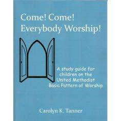 Come! Come! Everybody Worship! by Carolyn K. Tanner - A guide to worship for children