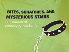 Bites, scratches & mysterious stains - 50 Shades of Veterinary Medicine // so much truth, I have a new scratch or bruise every week. Stains kinda just appear.