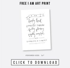 A little art print to keep as a reminder. Free I Am art print / hand-lettered by Emily of Jones Design Company