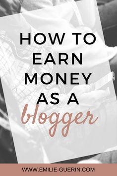 How to earn an income as a blogger.