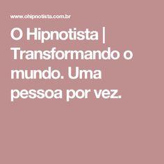 O Hipnotista | Transformando o mundo. Uma pessoa por vez.