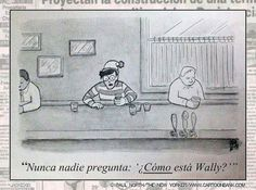 nadie nunca pregunta... como esta Wally?