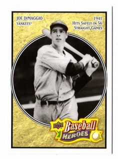 """Joe DiMaggio 2008 Upper Deck Baseball Heroes Mint Card #127. Great Looking Card of This New York Yankees Hall of Famer! by Upper Deck. $7.99. Joe DiMaggio 2008 Upper Deck Baseball Heroes Mint Card #127 """"Hits safely in 56 straight games"""". Great Looking Card of This New York Yankees Hall of Famer!  Looking for other Joe DiMaggio, Mickey Mantle, Derek Jeter, Babe Ruth and New York Yankees cards? We now have over 1,600 different Complete Mint and Factory Sealed Sets, 16,000 different..."""