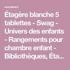 a7776cccb Étagère blanche 5 tablettes - Swag - Univers des enfants - Rangements pour  chambre enfant -
