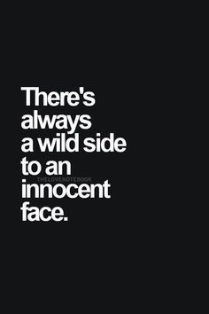 This quote stuck out to me because my friends always tell me I have an innocent​ face.
