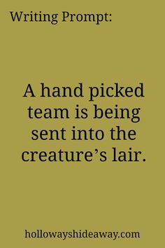 Writing Prompt-A hand picked team is being sent into the creatures lair-February Prompts Writing Prompts Funny, Writing Prompts For Writers, Picture Writing Prompts, Dialogue Prompts, Creative Writing Prompts, Writing Quotes, Writing Advice, Writing Help, Essay Writing