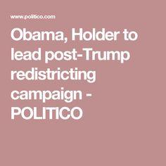 Obama, Holder to lead post-Trump redistricting campaign - POLITICO