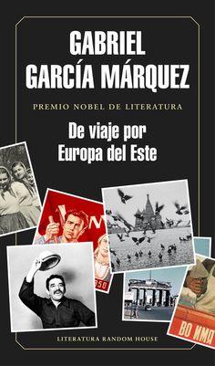 De viaje por Europa del este. La crónica de los  viajes de un joven Gabriel García Márquez por los países socialistas. Un reportaje periodístico tan extraordinario como Relato de un náufrago.