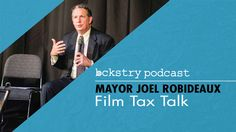 bckstry podcast – Film Tax Talk with Mayor Joel Robideaux