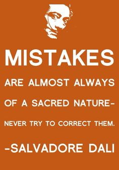 Mistakes are almost always of a sacred nature. Never try to correct them... ~Salvadore Dali quote