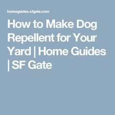 How to Make Dog Repellent for Your Yard | Home Guides | SF Gate