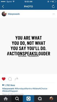 """Frase do dia, do mês e do ano: """"Você é o que você faz, não o que você fala. Faça o que você disser."""" Ações falam mais alto que palavras!"""