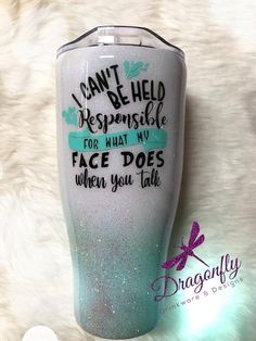 cute cups I Can't be Held Responsible For What My Face Does When You Talk Custom Glitter Stainless Steel Tumbler Cup Vinyl Tumblers, Custom Tumblers, Personalized Tumblers, Mom Tumbler, Tumbler Quotes, Mason Jar Tumbler, Glitter Cups, Glitter Tumblers, Tumblr Cup