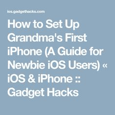 How to Set Up Grandma's First iPhone (A Guide for Newbie iOS Users) « iOS & iPhone :: Gadget Hacks