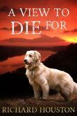 "(By Bestselling Author Richard Houston! Gather.com: ""...a gripping....mystery...[with] an engaging plot, likeable characters... and nothing is what it seems..."" A View to Die For has 4.1 Stars with 77 Reviews on Amazon)"