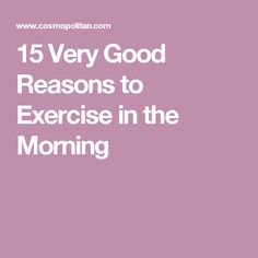 15 Very Good Reasons to Exercise in the Morning