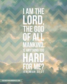 jeremiah 32:27 - Amen!