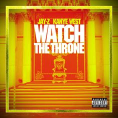 Jay Z and Kanye West, Watch the Throne.