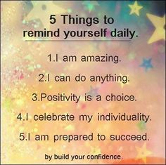 Things To Remind Yourself Daily 5 Things To Remind Yourself Daily. Great for kids to read everyday too for their own self talk. Back to Things To Remind Yourself Daily. Great for kids to read everyday too for their own self talk. Back to school! Quotes To Live By, Me Quotes, Motivational Quotes, Inspirational Quotes, Famous Quotes, Happy Quotes, Positive Thoughts, Positive Vibes, Positive Quotes