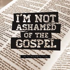 """""""For I am not ashamed of the gospel, because it is the power of God that brings salvation to everyone who believes: first to the Jew, then to the Gentile."""" Romans 1:16"""