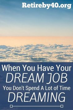 When you have your dream job, you don't spend a lot of time dreaming. #career #job #work Can Money Buy Happiness, Sunk Costs, How To Make Money, How To Become, Stay At Home Dad, Online Real Estate, Finding A New Job, Leadership Roles, Early Retirement
