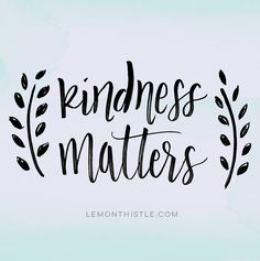 so, so much. Kindness matters. Plus Free Printable