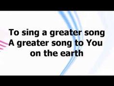 A Greater Song - Paul Baloche w/ lyrics