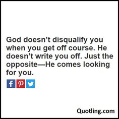 God doesn't disqualify you when you get off course. He doesn't write you off. Just the opposite— Joel Osteen Quote