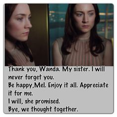 """8. What is your favorite quote from The Host? #TheHostPremiereParty   """"Thank you, Wanda. My sister. I will never forget you.  Be happy, Mel. Enjoy it all. Appreciate it for me.  I will, she promised. Bye, we thought together."""""""