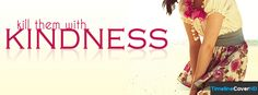Kill Them With Kindness Timeline Cover 850x315 Facebook Covers - Timeline Cover HD