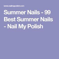 Summer Nails - 99 Best Summer Nails - Nail My Polish
