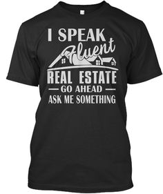 Discover I Speak Fluent Real Estate T-Shirt from Real Estate Design Tees, a custom product made just for you by Teespring. With world-class production and customer support, your satisfaction is guaranteed. - I Speak Fluent Real Estate Go Ahead Ask Me. Real Estate Career, Real Estate Tips, Selling Real Estate, Real Estate Investing, Staff Motivation, Looking For Houses, Sell Your House Fast, Tee Design, Real Estate Marketing