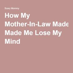 How My Mother-In-Law Made Me Lose My Mind –