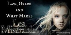 Law, Grace and What Makes Les Miserables - wonderful blog post about forgiveness and this movie