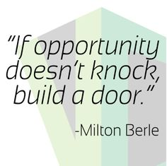 """#MotivationalQuote: """"If opportunity doesn't knock, build a door"""" -Milton Berle"""