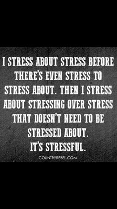 I stress myself out way too easily. One of my bad habits