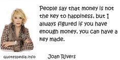 http://www.quotespedia.info/quotes-about-happiness-people-say-that-money-is-not-the-key-to-happiness-a-7734.html