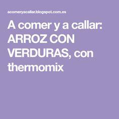 A comer y a callar: ARROZ CON VERDURAS, con thermomix