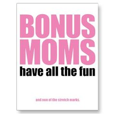 Bonus Moms Have All the Fun....and None of The Stretch Marks